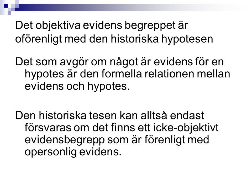 Det objektiva evidens begreppet är oförenligt med den historiska hypotesen Det som avgör om något är evidens för en hypotes är den formella relationen