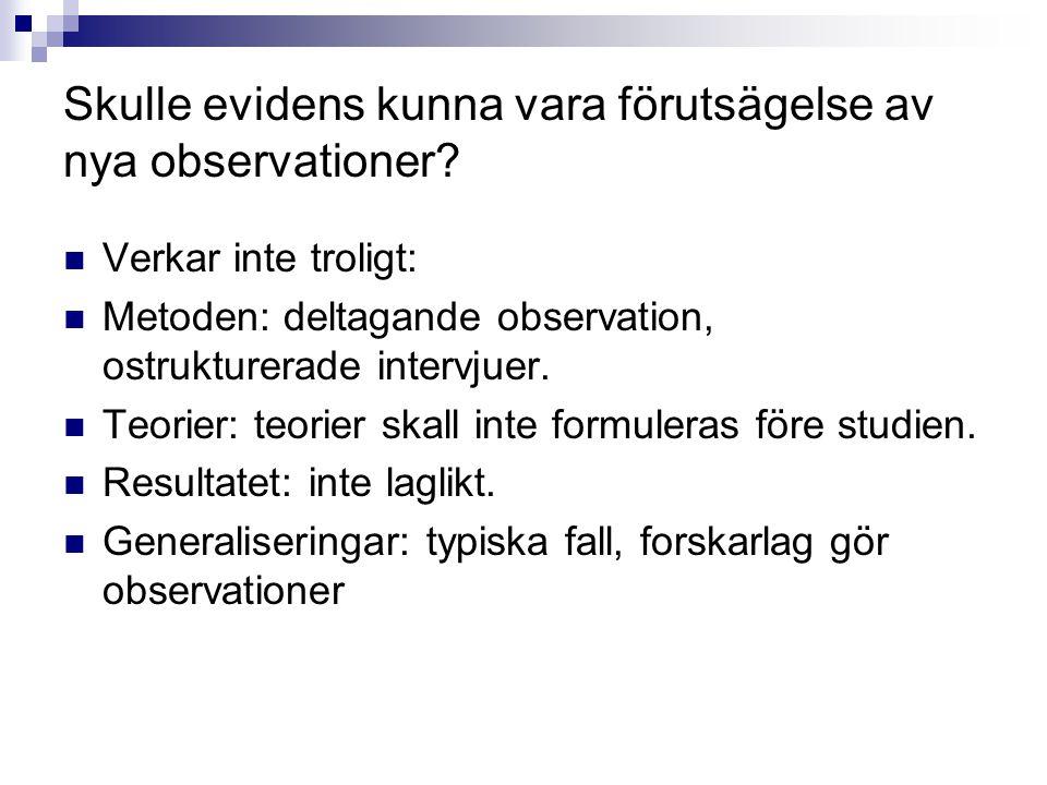 Skulle evidens kunna vara förutsägelse av nya observationer?  Verkar inte troligt:  Metoden: deltagande observation, ostrukturerade intervjuer.  Te