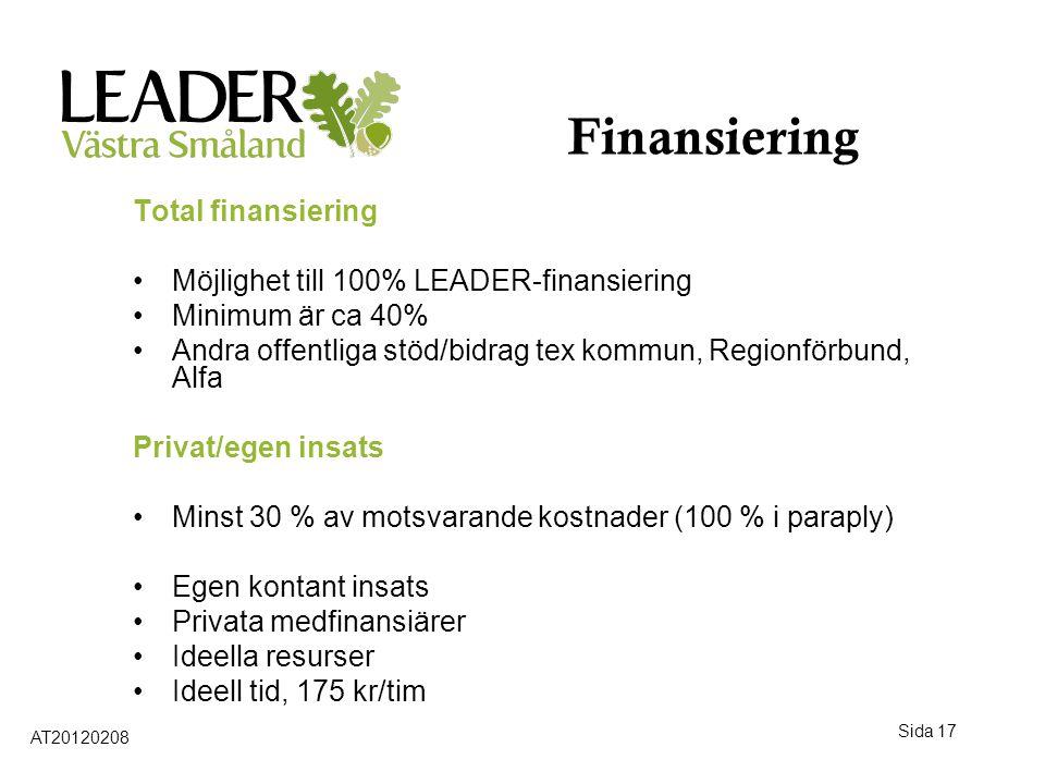 Sida 17 Finansiering Total finansiering •Möjlighet till 100% LEADER-finansiering •Minimum är ca 40% •Andra offentliga stöd/bidrag tex kommun, Regionfö