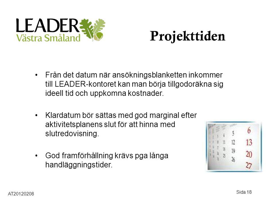 Sida 18 Projekttiden •Från det datum när ansökningsblanketten inkommer till LEADER-kontoret kan man börja tillgodoräkna sig ideell tid och uppkomna ko