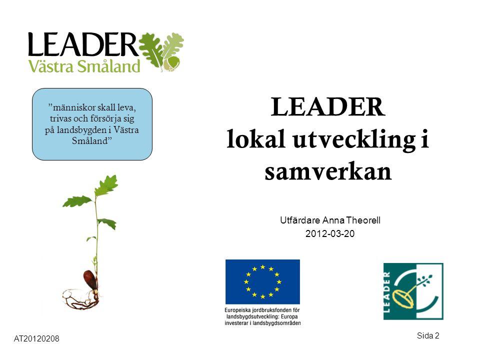 Sida 3 LEADER-metoden •LEADER är en metod som gör det möjligt för invånare och företag på landsbygden att arbeta med lokal landsbygdsutveckling tillsammans med den offentliga sektorn AT20120208