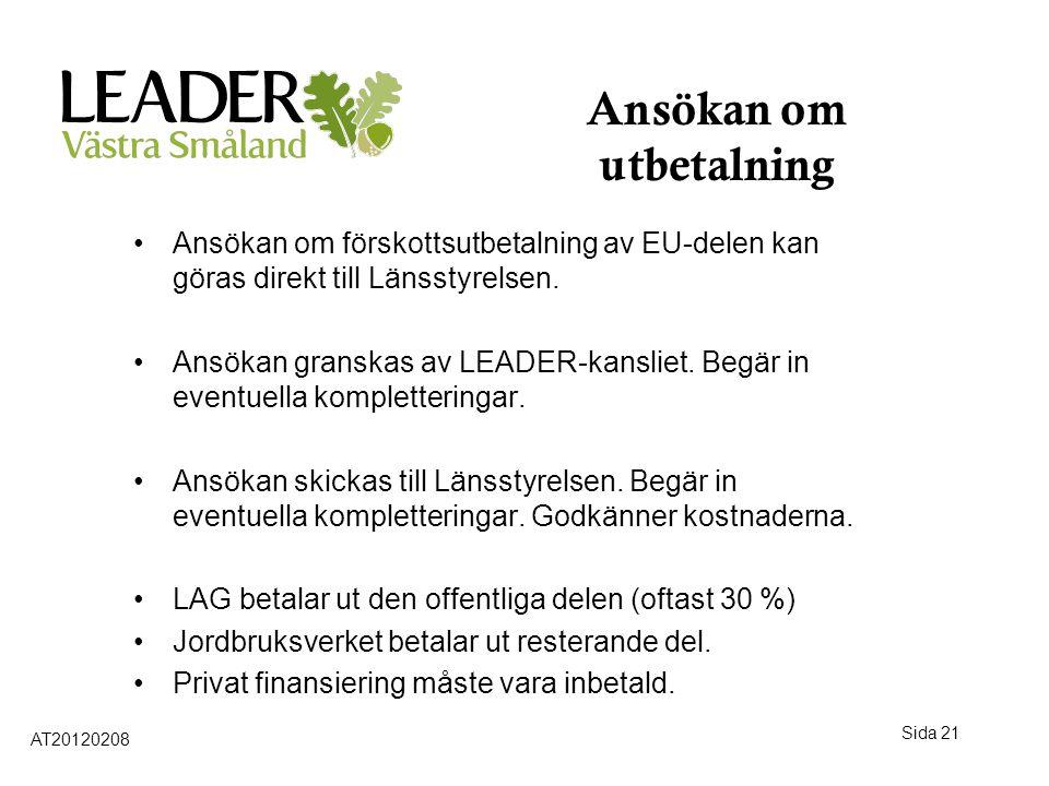 Sida 21 Ansökan om utbetalning •Ansökan om förskottsutbetalning av EU-delen kan göras direkt till Länsstyrelsen. •Ansökan granskas av LEADER-kansliet.