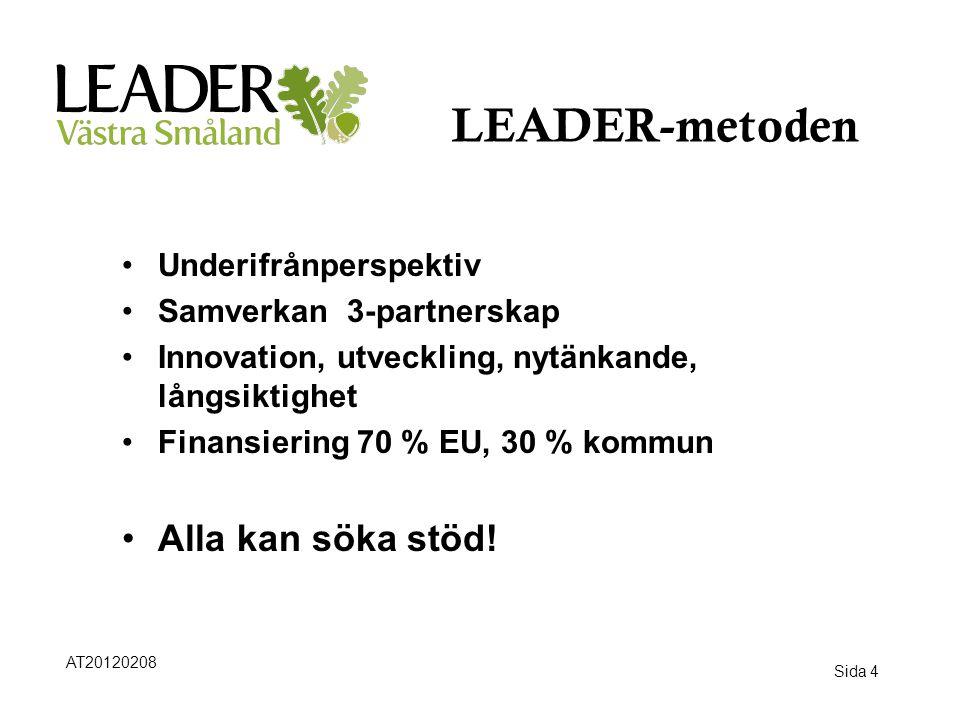 Sida 4 LEADER-metoden •Underifrånperspektiv •Samverkan 3-partnerskap •Innovation, utveckling, nytänkande, långsiktighet •Finansiering 70 % EU, 30 % ko
