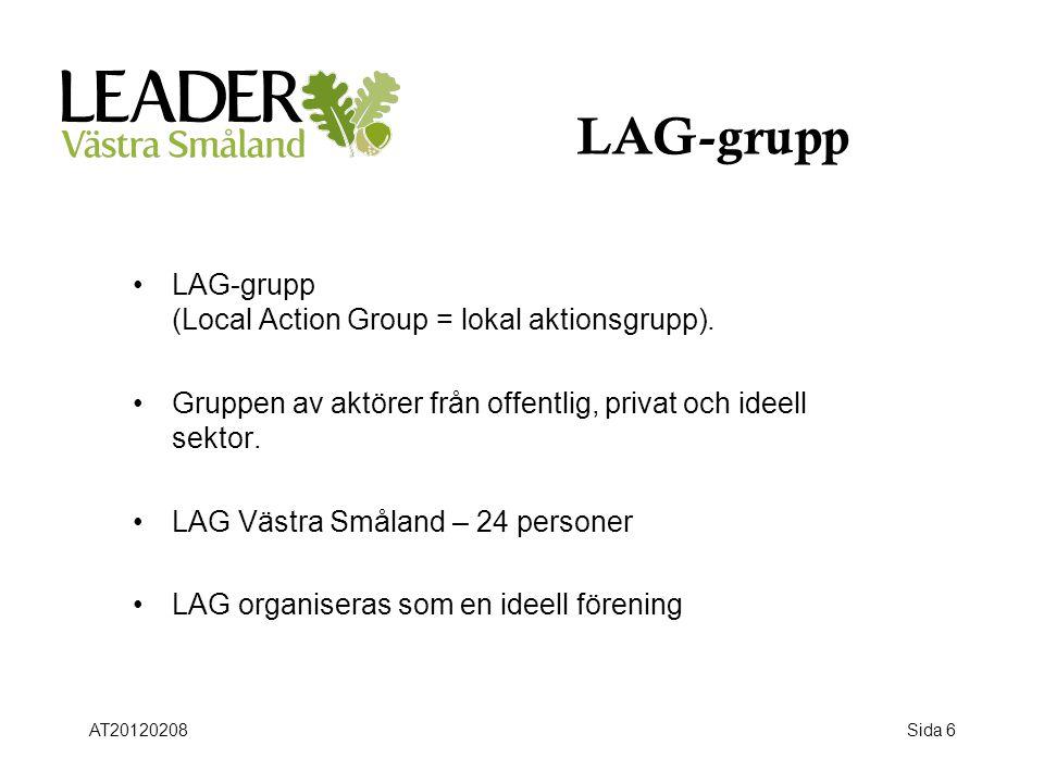 Sida 6 LAG-grupp •LAG-grupp (Local Action Group = lokal aktionsgrupp). •Gruppen av aktörer från offentlig, privat och ideell sektor. •LAG Västra Småla