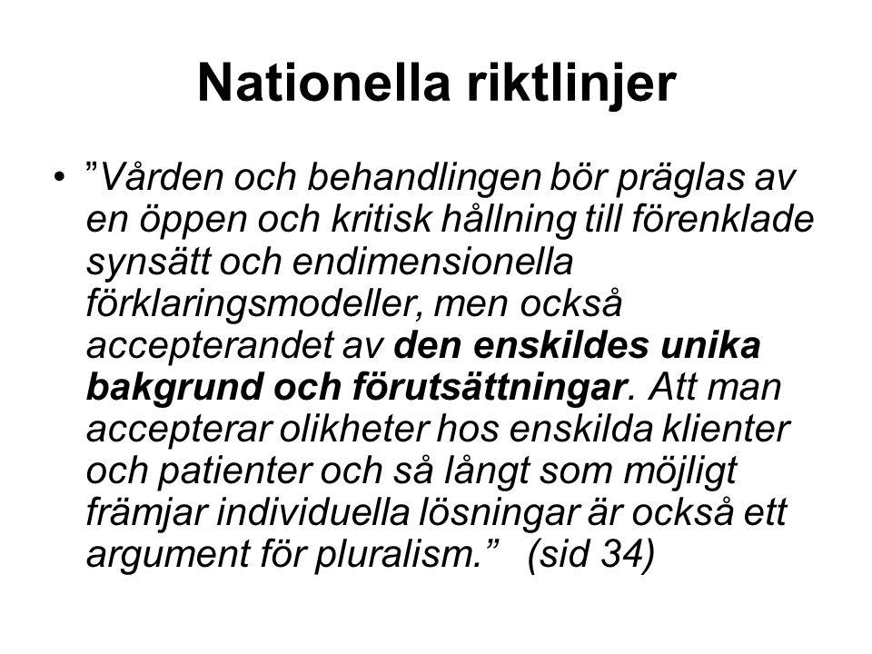 """Nationella riktlinjer •""""Vården och behandlingen bör präglas av en öppen och kritisk hållning till förenklade synsätt och endimensionella förklaringsmo"""