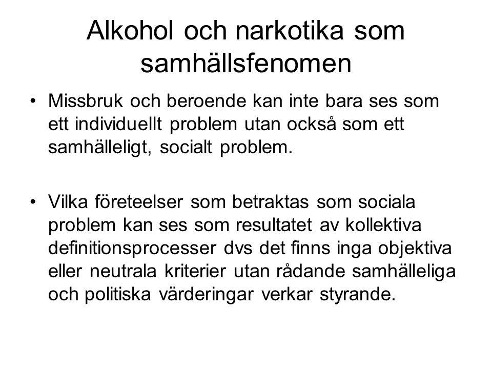 Alkohol och narkotika som samhällsfenomen •Missbruk och beroende kan inte bara ses som ett individuellt problem utan också som ett samhälleligt, socia