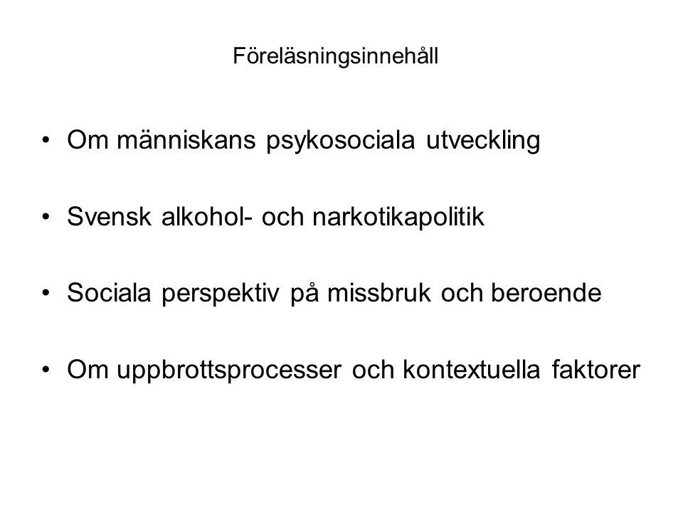 Föreläsningsinnehåll •Om människans psykosociala utveckling •Svensk alkohol- och narkotikapolitik •Sociala perspektiv på missbruk och beroende •Om upp