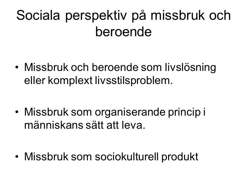 Sociala perspektiv på missbruk och beroende •Missbruk och beroende som livslösning eller komplext livsstilsproblem. •Missbruk som organiserande princi