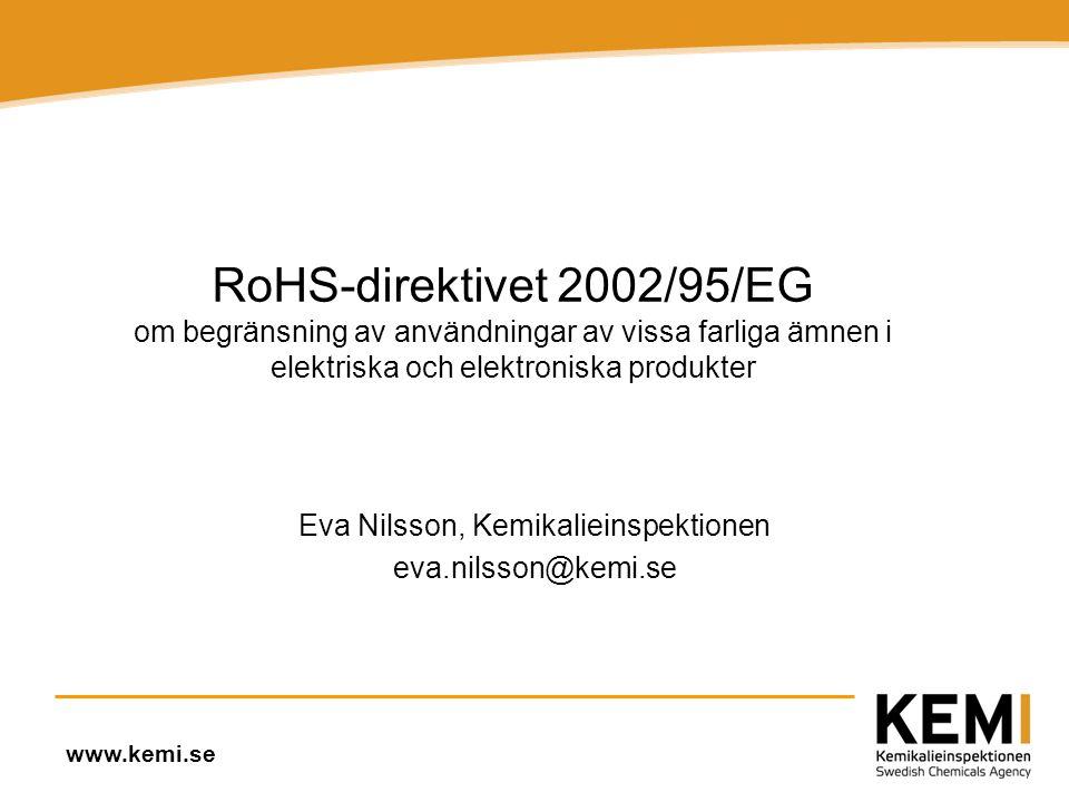www.kemi.se RoHS-direktivet 2002/95/EG om begränsning av användningar av vissa farliga ämnen i elektriska och elektroniska produkter Eva Nilsson, Kemikalieinspektionen eva.nilsson@kemi.se