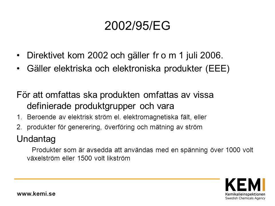 2002/95/EG •Direktivet kom 2002 och gäller fr o m 1 juli 2006.
