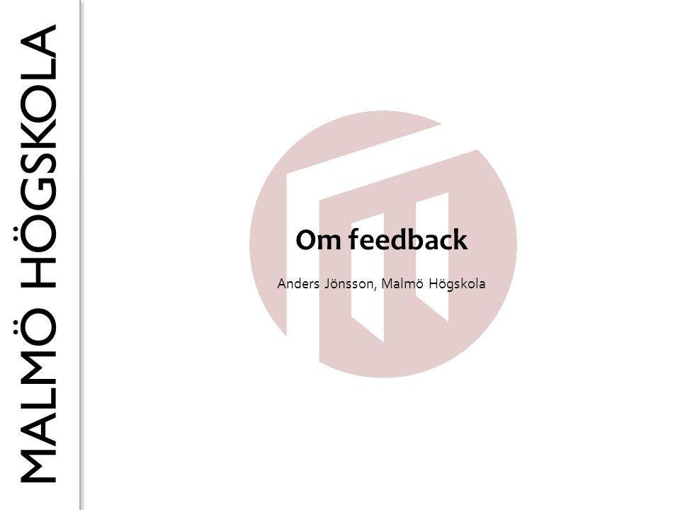 MALMÖ HÖGSKOLA Om feedback Anders Jönsson, Malmö Högskola