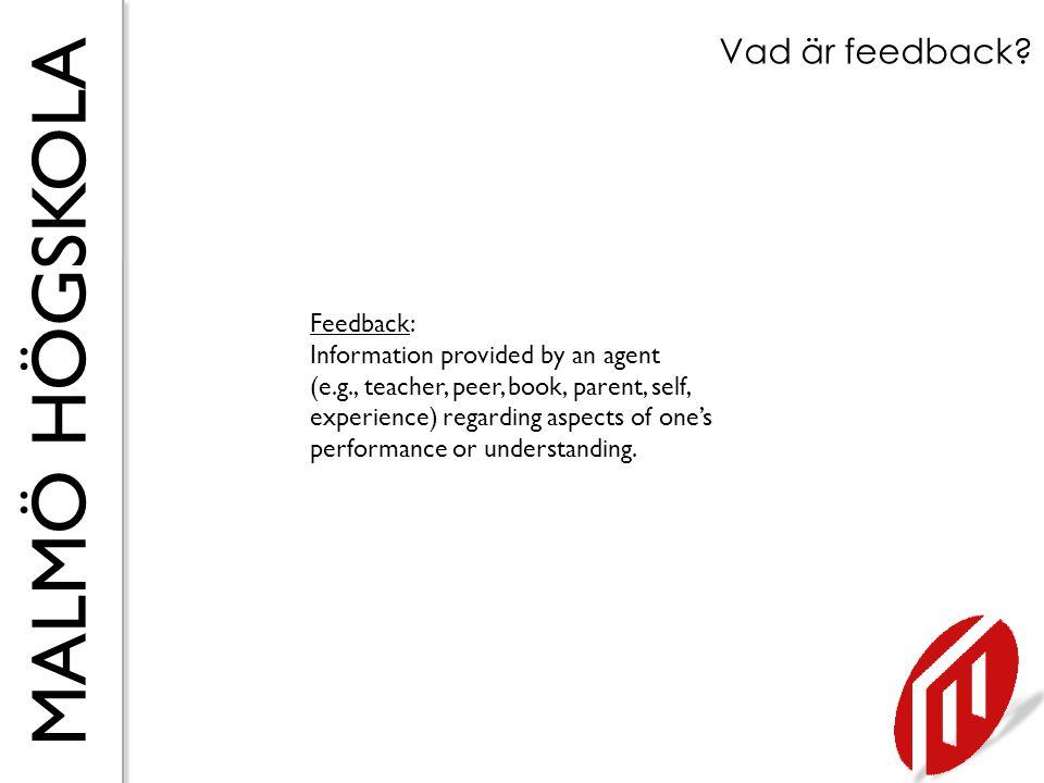 MALMÖ HÖGSKOLA Forskning om feedback Form av bedömning NEffekt Svag feedback310,16 Endast feedback480,23 Svag formativ bedömning490,30 Medel formativ bedömning410,33 Stark formativ bedömning160,51