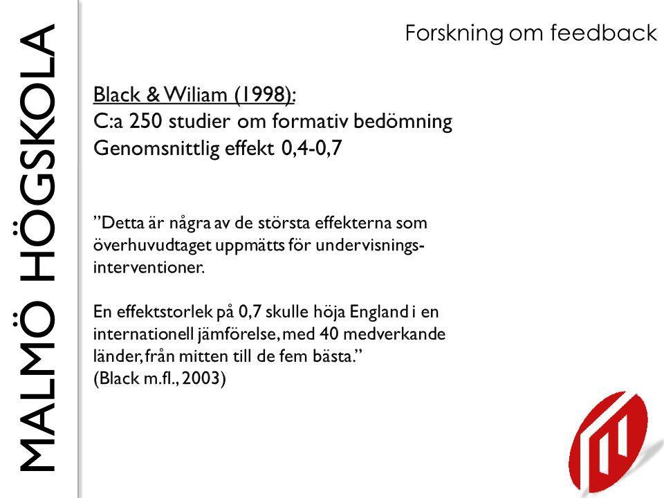 MALMÖ HÖGSKOLA Forskning om feedback Formativ bedömning = 0,4 – 0,7 REVERSE Developmental Effects Typical Teacher Effects ZONE OF DESIRED EFFECTS 0 0,15 0,40 0,70 Från Hattie (2009): Visible learning