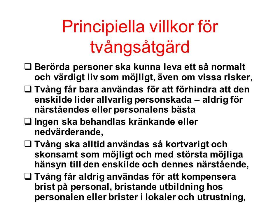 Principiella villkor för tvångsåtgärd q Berörda personer ska kunna leva ett så normalt och värdigt liv som möjligt, även om vissa risker, q Tvång får