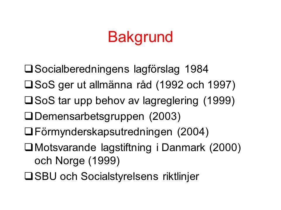 Bakgrund qSocialberedningens lagförslag 1984 qSoS ger ut allmänna råd (1992 och 1997) qSoS tar upp behov av lagreglering (1999) qDemensarbetsgruppen (