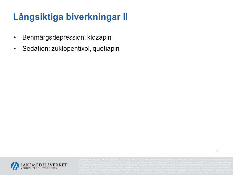 Långsiktiga biverkningar II •Benmärgsdepression: klozapin •Sedation: zuklopentixol, quetiapin 11