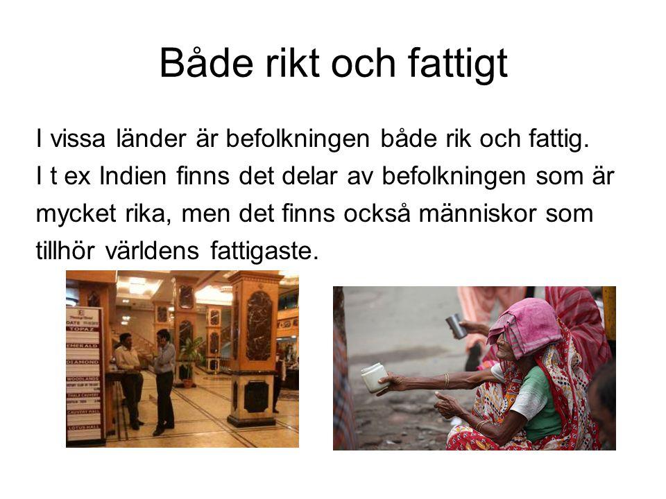 Både rikt och fattigt I vissa länder är befolkningen både rik och fattig.