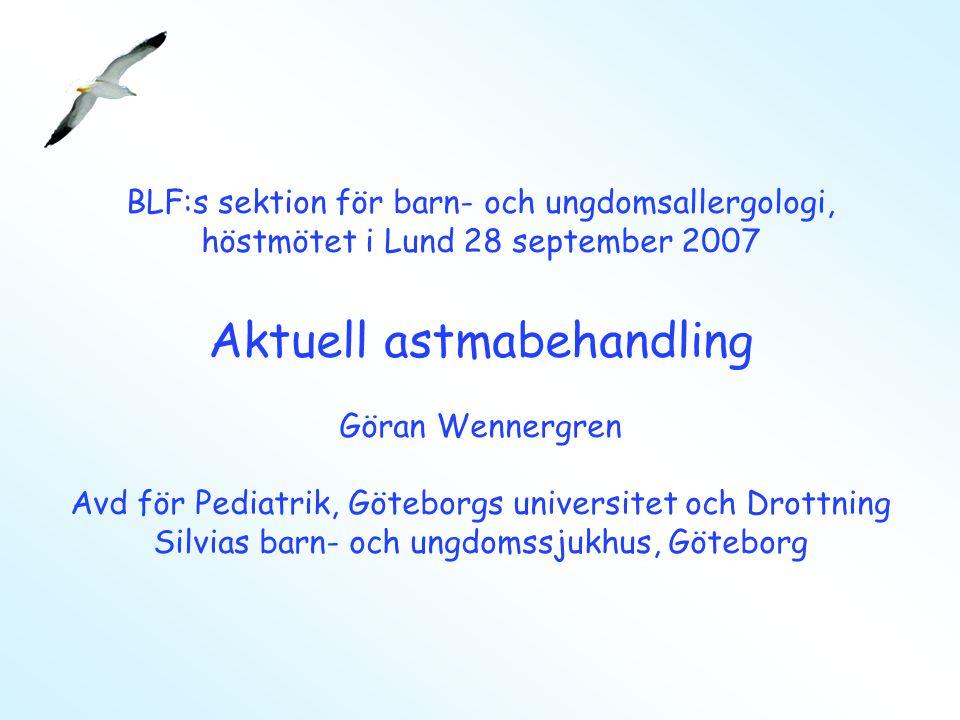 BLF:s sektion för barn- och ungdomsallergologi, höstmötet i Lund 28 september 2007 Aktuell astmabehandling Göran Wennergren Avd för Pediatrik, Götebor