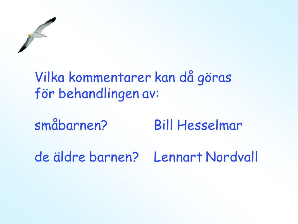 Vilka kommentarer kan då göras för behandlingen av: småbarnen?Bill Hesselmar de äldre barnen? Lennart Nordvall
