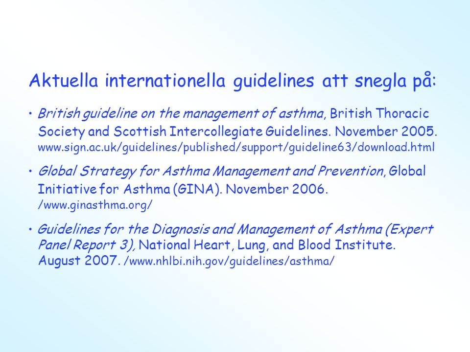 Aktuella internationella guidelines att snegla på: • British guideline on the management of asthma, British Thoracic Society and Scottish Intercollegi