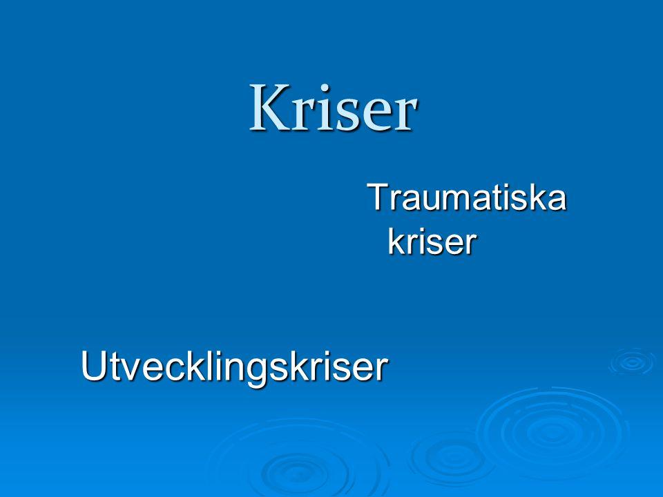 Kriser Utvecklingskriser Traumatiska kriser