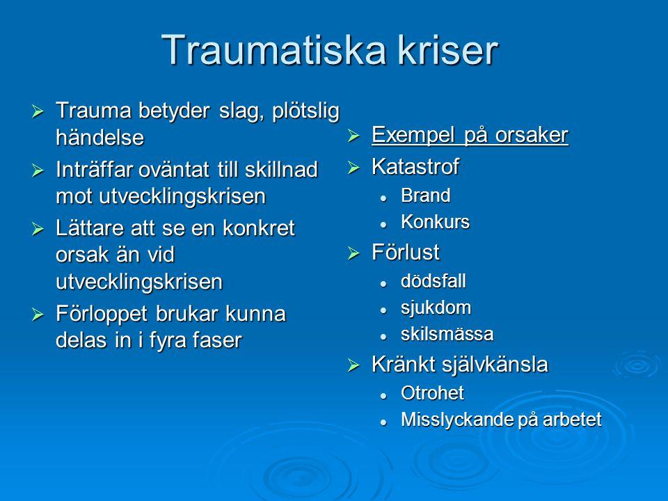 Traumatiska kriser  Trauma betyder slag, plötslig händelse  Inträffar oväntat till skillnad mot utvecklingskrisen  Lättare att se en konkret orsak