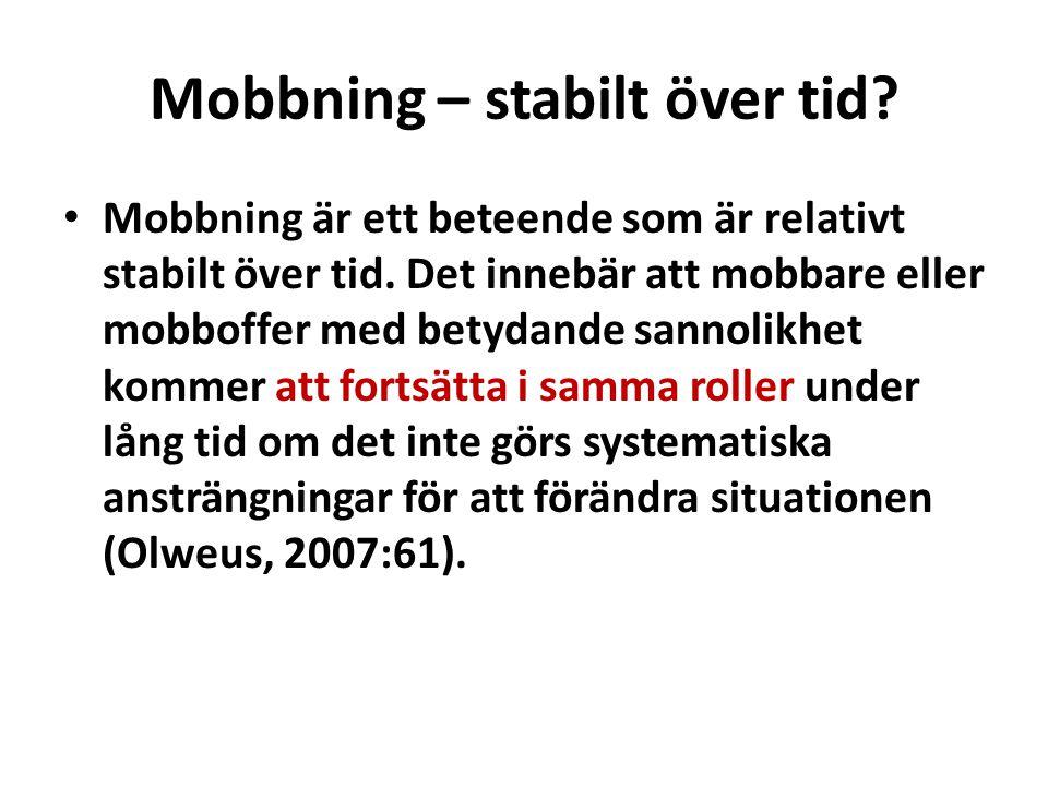 Mobbning – stabilt över tid? • Mobbning är ett beteende som är relativt stabilt över tid. Det innebär att mobbare eller mobboffer med betydande sannol