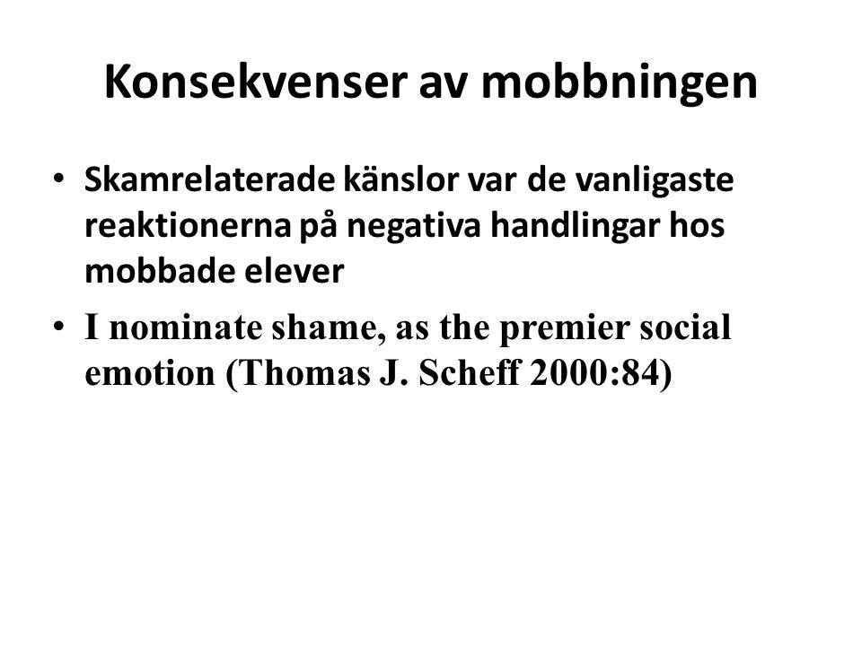 Konsekvenser av mobbningen • Skamrelaterade känslor var de vanligaste reaktionerna på negativa handlingar hos mobbade elever • I nominate shame, as th
