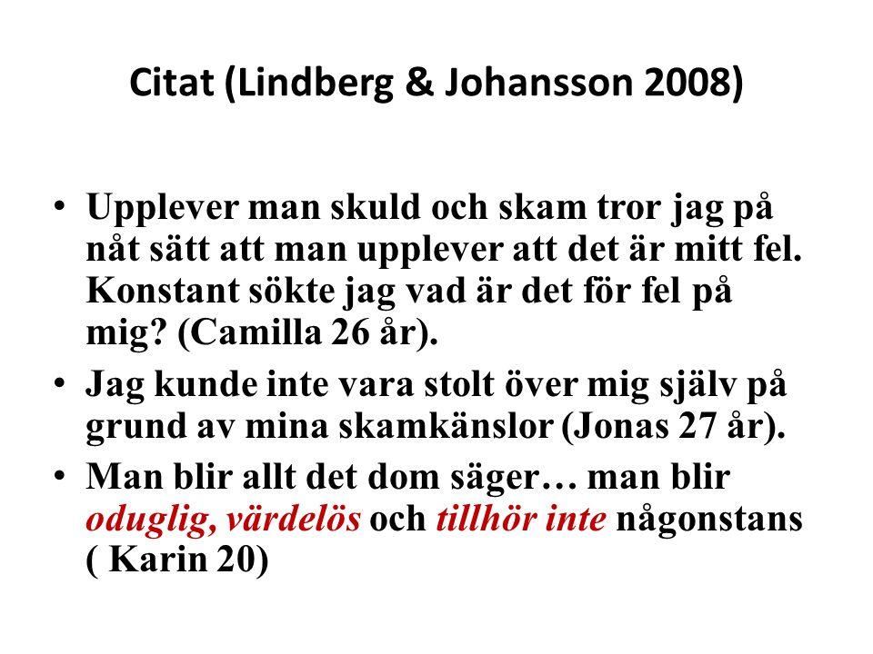 Citat (Lindberg & Johansson 2008) • Upplever man skuld och skam tror jag på nåt sätt att man upplever att det är mitt fel. Konstant sökte jag vad är d