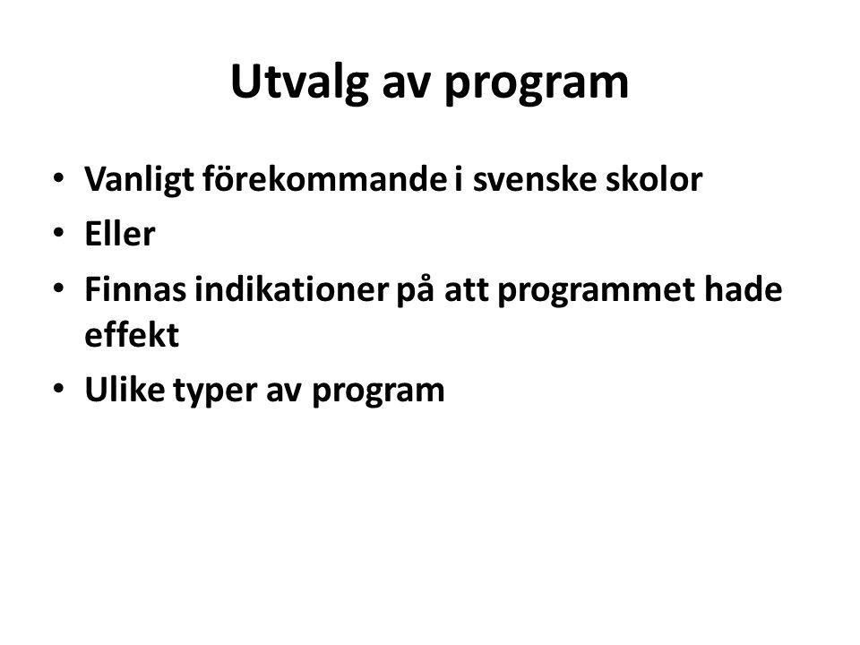 Utvalg av program • Vanligt förekommande i svenske skolor • Eller • Finnas indikationer på att programmet hade effekt • Ulike typer av program