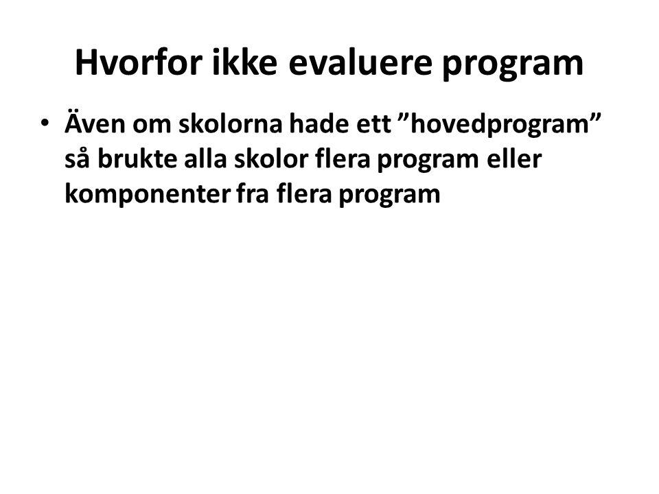 """Hvorfor ikke evaluere program • Även om skolorna hade ett """"hovedprogram"""" så brukte alla skolor flera program eller komponenter fra flera program"""
