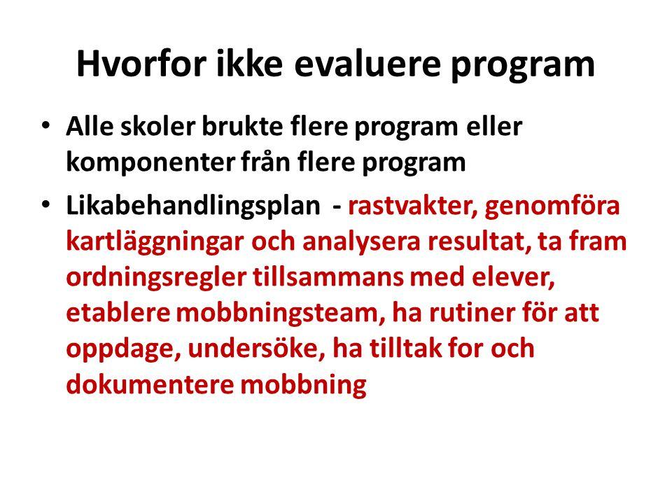 Hvorfor ikke evaluere program • Alle skoler brukte flere program eller komponenter från flere program • Likabehandlingsplan - rastvakter, genomföra ka