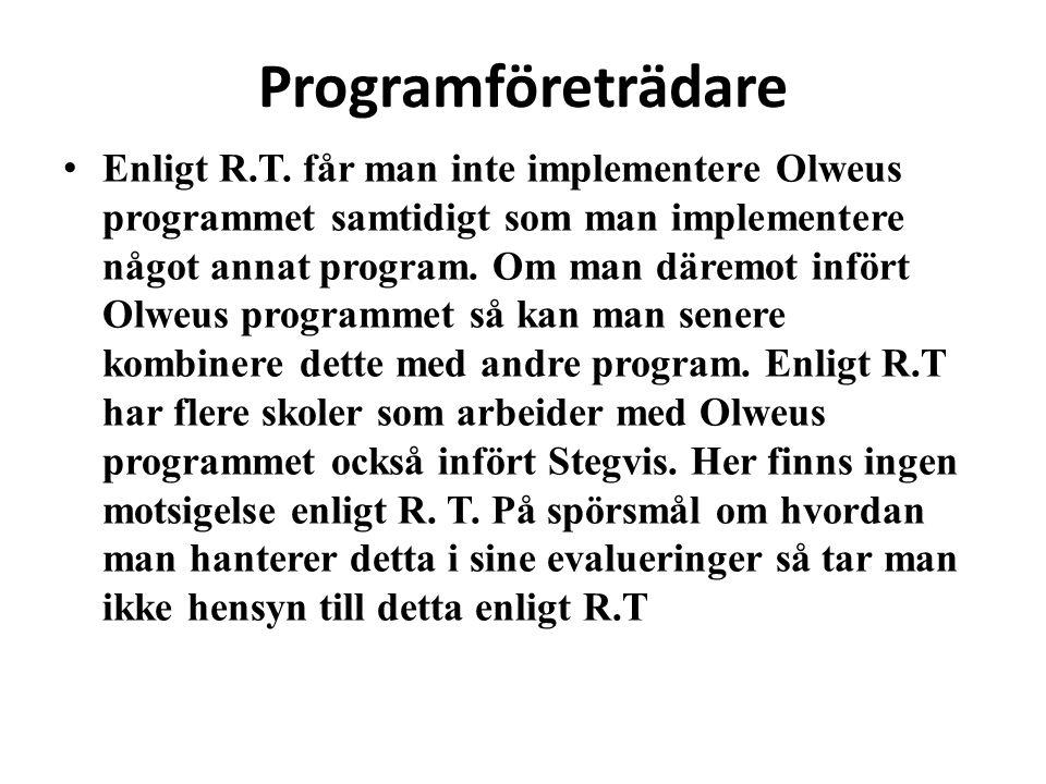Programföreträdare • Enligt R.T. får man inte implementere Olweus programmet samtidigt som man implementere något annat program. Om man däremot infört