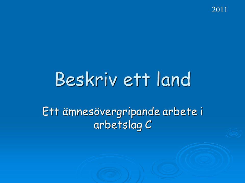 Beskriv ett land Ett ämnesövergripande arbete i arbetslag C 2011
