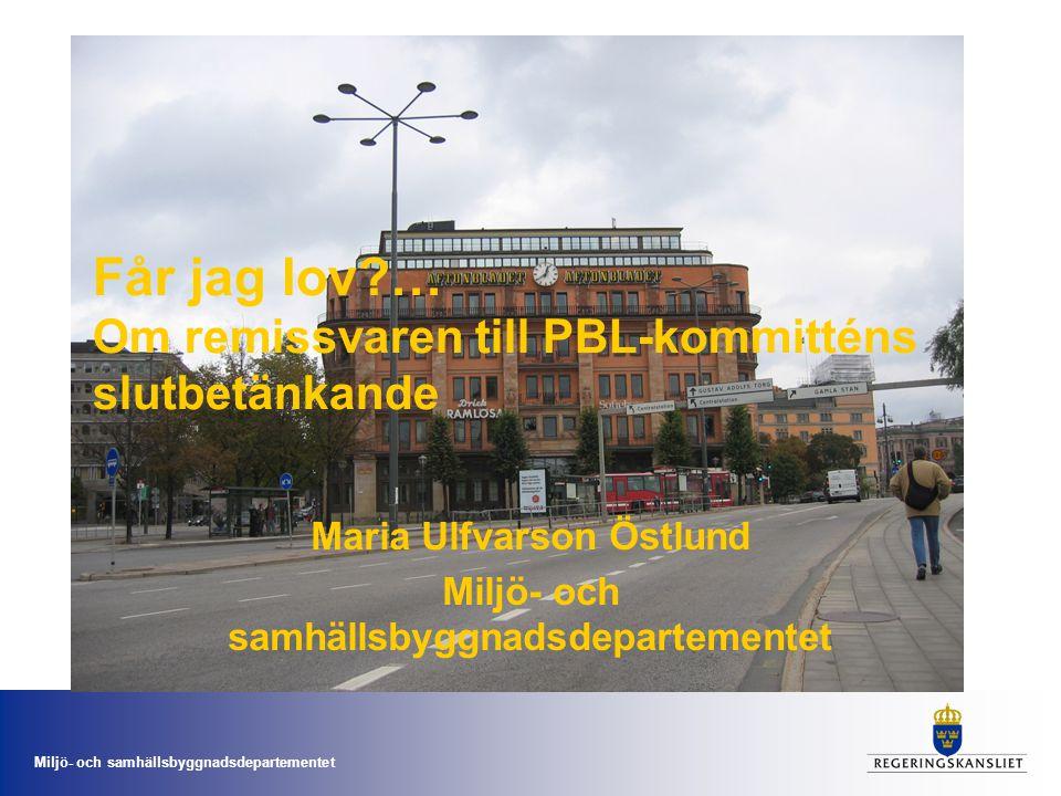 Miljö- och samhällsbyggnadsdepartementet Får jag lov?… Om remissvaren till PBL-kommitténs slutbetänkande Maria Ulfvarson Östlund Miljö- och samhällsbyggnadsdepartementet