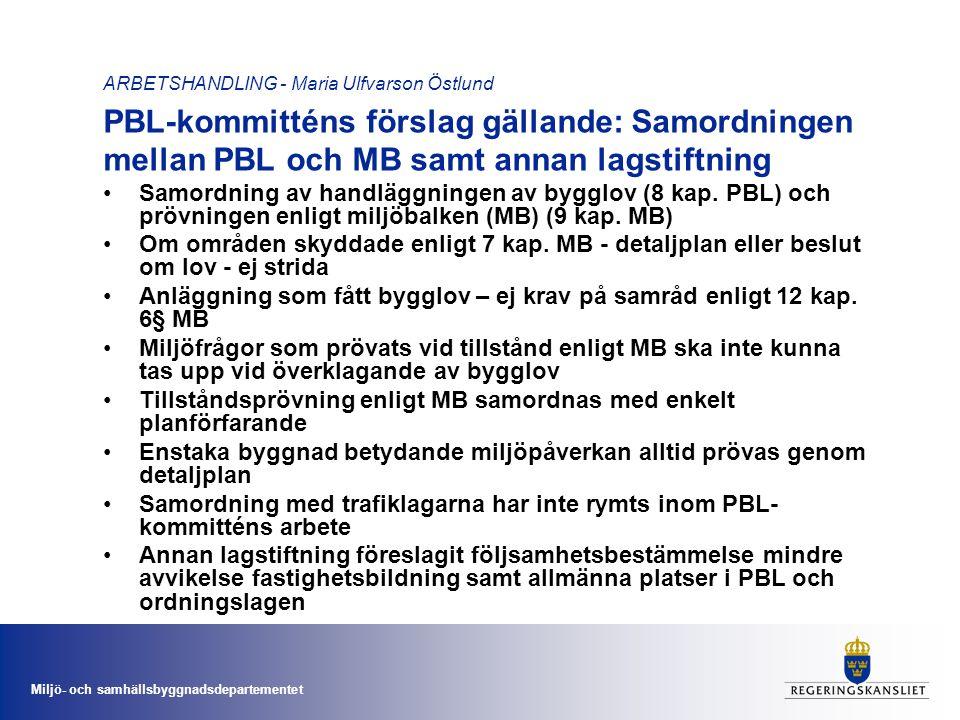 Miljö- och samhällsbyggnadsdepartementet ARBETSHANDLING - Maria Ulfvarson Östlund PBL-kommitténs förslag gällande: Samordningen mellan PBL och MB samt annan lagstiftning •Samordning av handläggningen av bygglov (8 kap.