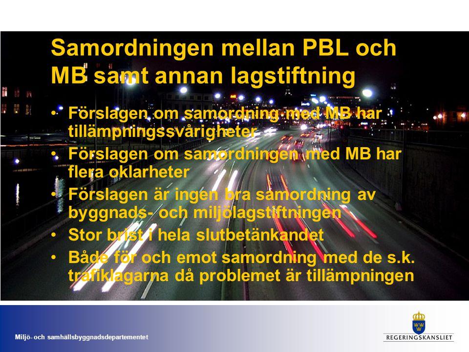 Miljö- och samhällsbyggnadsdepartementet Samordningen mellan PBL och MB samt annan lagstiftning •Förslagen om samordning med MB har tillämpningssvårigheter •Förslagen om samordningen med MB har flera oklarheter •Förslagen är ingen bra samordning av byggnads- och miljölagstiftningen •Stor brist i hela slutbetänkandet •Både för och emot samordning med de s.k.