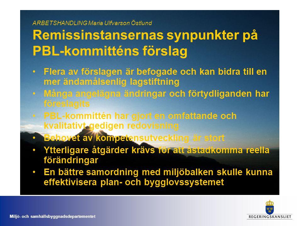 Miljö- och samhällsbyggnadsdepartementet ARBETSHANDLING Maria Ulfvarson Östlund PBL-kommitténs förslag gällande: Mellankommunal och regional samverkan •Bättre underlag och tydligare samordning behövs på statlig nivå •Utveckling av förhållningssätt och arbetsmetoder behövs inom både kommuner och staten •Bättre samordning och tydlig strategi behövs på nationell nivå – detta kan inte lösas inom PBL •Bestämmelserna om regionplanering behålls.