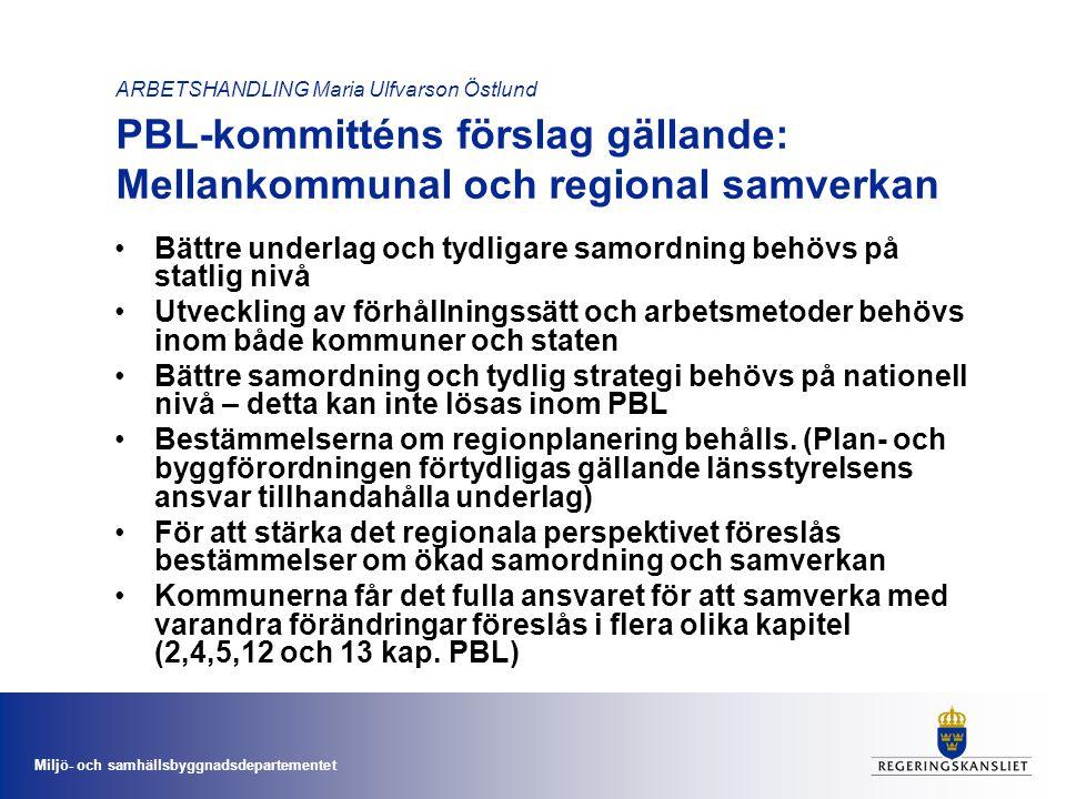 Miljö- och samhällsbyggnadsdepartementet ARBETSHANDLING Maria Ulfvarson Östlund Remissvaren angående Mellankommunal och regional samverkan •Bättre samordning på statlig nivå behövs •Saknas en fungerande regional planering vilket medför att bl.a.