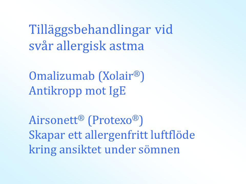 Tilläggsbehandlingar vid svår allergisk astma Omalizumab (Xolair ® ) Antikropp mot IgE Airsonett ® (Protexo ® ) Skapar ett allergenfritt luftflöde kring ansiktet under sömnen