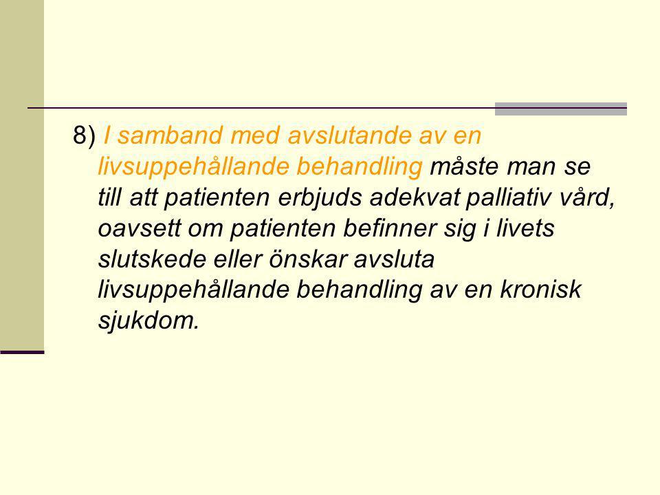 8) I samband med avslutande av en livsuppehållande behandling måste man se till att patienten erbjuds adekvat palliativ vård, oavsett om patienten bef