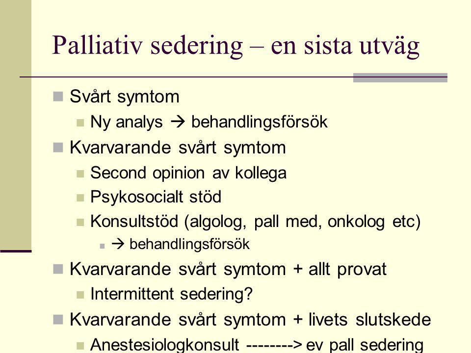 Palliativ sedering – en sista utväg  Svårt symtom  Ny analys  behandlingsförsök  Kvarvarande svårt symtom  Second opinion av kollega  Psykosocia