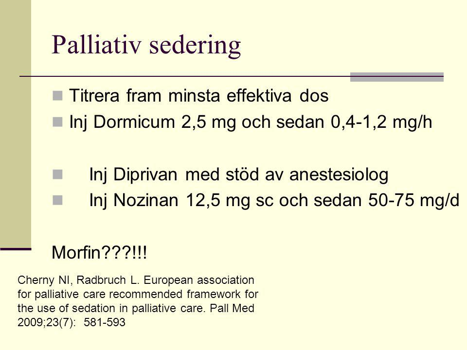 Palliativ sedering  Titrera fram minsta effektiva dos  Inj Dormicum 2,5 mg och sedan 0,4-1,2 mg/h  Inj Diprivan med stöd av anestesiolog  Inj Nozi