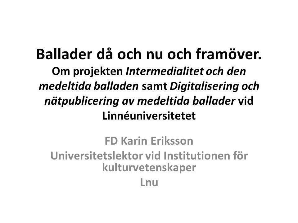 Ballader då och nu och framöver. Om projekten Intermedialitet och den medeltida balladen samt Digitalisering och nätpublicering av medeltida ballader
