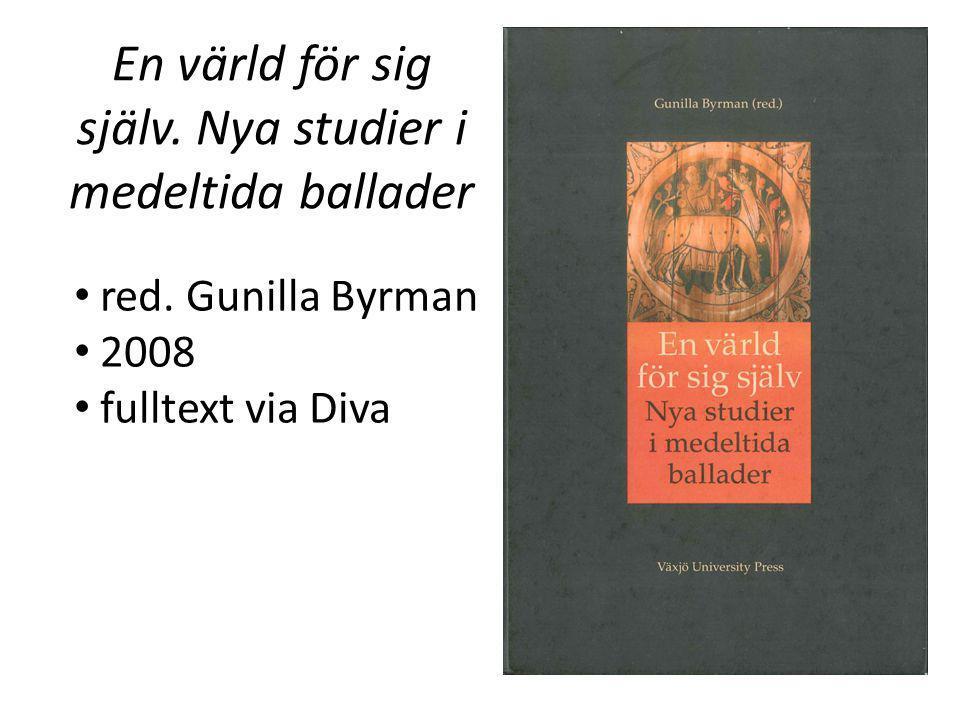 En värld för sig själv. Nya studier i medeltida ballader • red. Gunilla Byrman • 2008 • fulltext via Diva