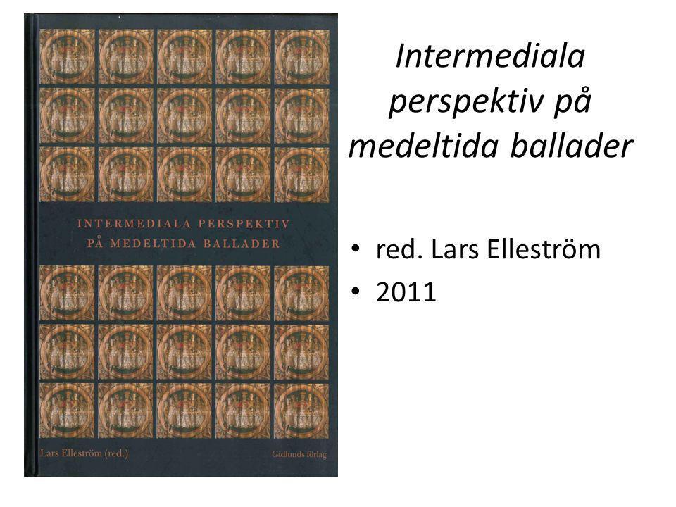 Intermediala perspektiv på medeltida ballader • red. Lars Elleström • 2011