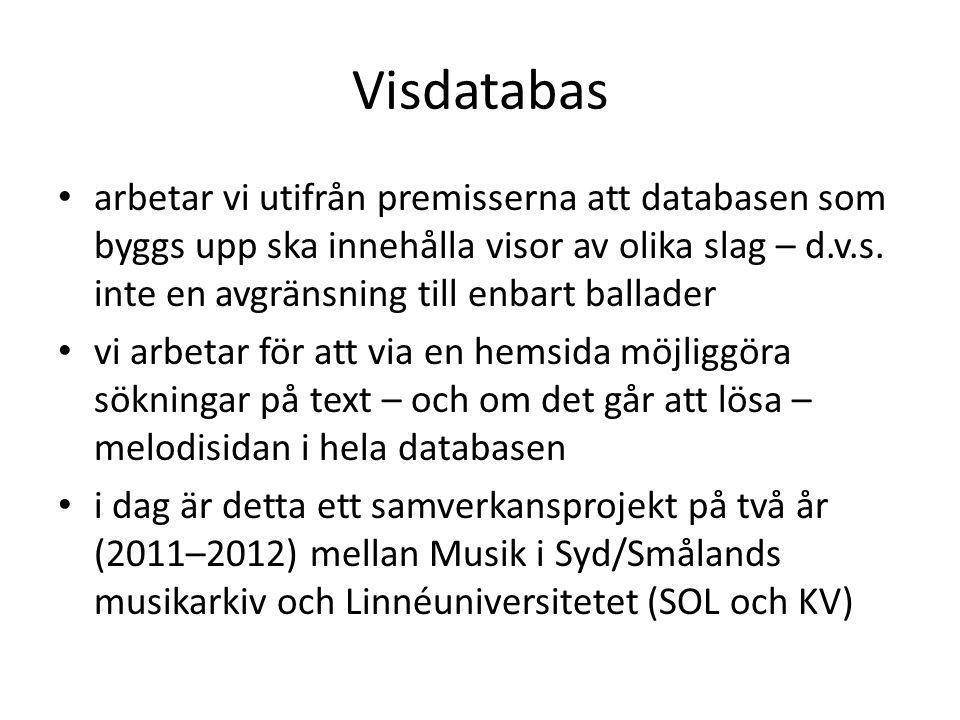Visdatabas • arbetar vi utifrån premisserna att databasen som byggs upp ska innehålla visor av olika slag – d.v.s. inte en avgränsning till enbart bal