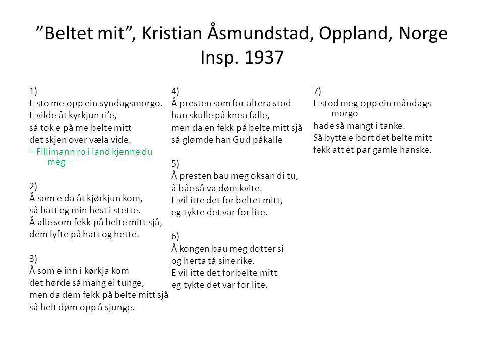 """""""Beltet mit"""", Kristian Åsmundstad, Oppland, Norge Insp. 1937 1) E sto me opp ein syndagsmorgo. E vilde åt kyrkjun ri'e, så tok e på me belte mitt det"""