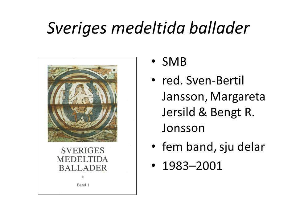 Sveriges medeltida ballader • SMB • red. Sven-Bertil Jansson, Margareta Jersild & Bengt R. Jonsson • fem band, sju delar • 1983–2001