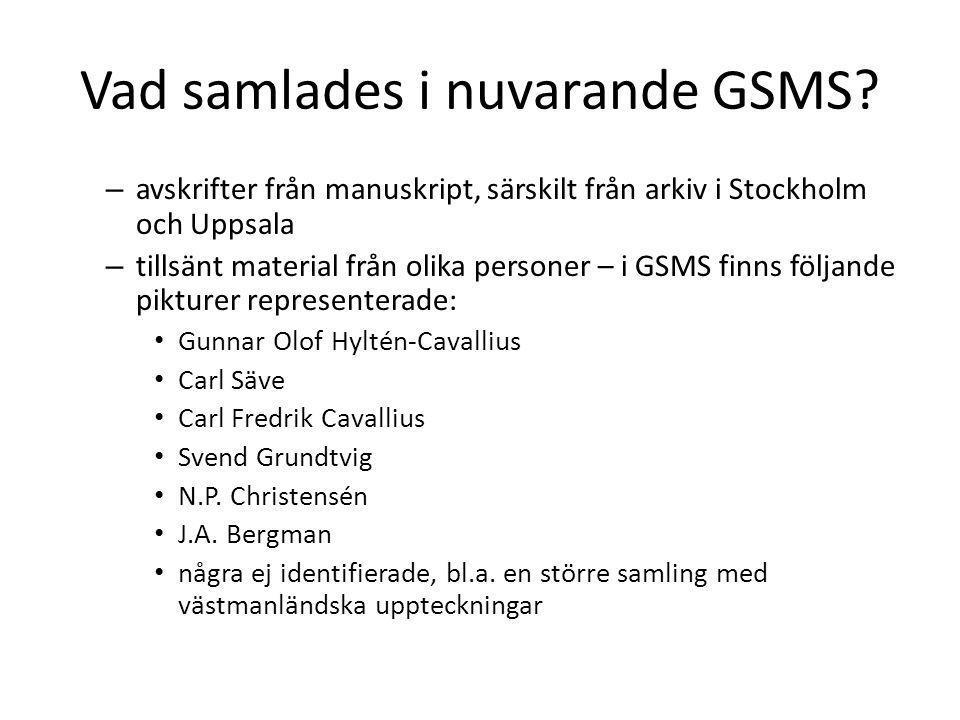 Vad samlades i nuvarande GSMS? – avskrifter från manuskript, särskilt från arkiv i Stockholm och Uppsala – tillsänt material från olika personer – i G